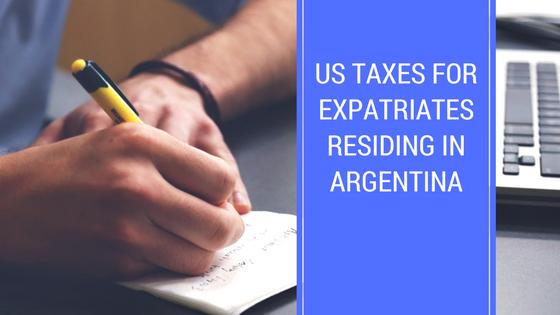 US Taxes for Expatriates Residing in Argentina